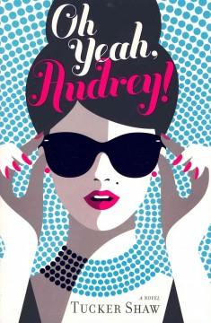 'Oh Yeah, Audrey'  by  Tucker Shaw