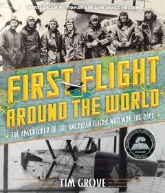 'First Flight Around the World: The Adventures of the American Fliers Who Won the Race' by Tim Grove