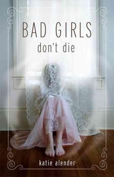 'Bad Girls Don't Die (Bad Girls Don't Die, #1)' by Katie Alender