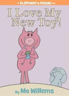 'I Love My New Toy!' by Mo Willems