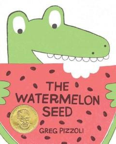 'The Watermelon Seed' by Greg Pizzoli