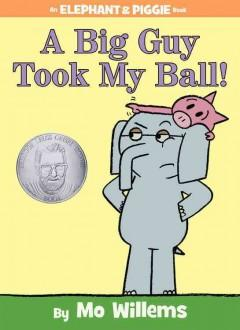 'A Big Guy Took My Ball! (Elephant & Piggie, #19)' by Mo Willems