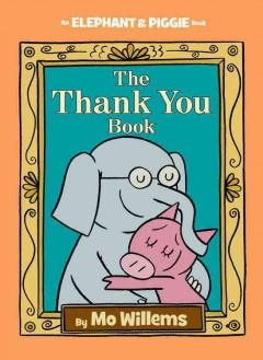 'The Thank You Book (Elephant & Piggie, #25)' by Mo Willems