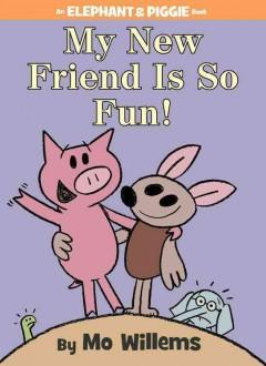 'My New Friend Is So Fun! (Elephant & Piggie, #21)' by Mo Willems