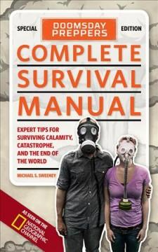 'Doomsday Preppers Complete Survival Manual: Expert Tips for Surviving Calamity, Catastrophe, and the End of the World' by Michael Sweeney