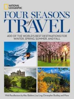 'Four Seasons of Travel: 400 of the World's Best Destinations in Winter, Spring, Summer, and Fall' by National Geographic Society