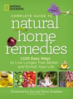 'National Geographic Complete Guide to Natural Home Remedies: 1,025 Easy Ways to Live Longer, Feel Better, and Enrich Your Life' by National Geographic Society