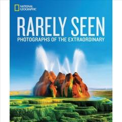 Cover: 'National Geographic Rarely Seen: Photographs of the Extraordinary'