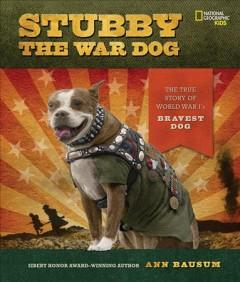 'Stubby the War Dog: The True Story of World War I's Bravest Dog' by Ann Bausum