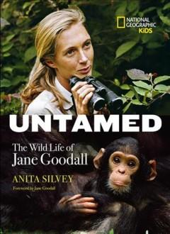 'Untamed: The Wild Life of Jane Goodall' by Anita Silvey