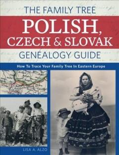 THE FAMILY TREE POLISH CZECH  SLOVAK GENEALOGY GUIDE : HOW TO TRACE YOUR FAMILY TREE IN EASTERN EU