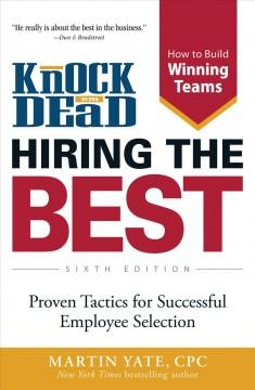 KNOCK 'EM DEAD HIRING THE BEST  : PROVEN TACTICS FOR SUCCESSFUL EMPLOYEE SELECTION