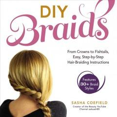 'DIY Braids: From Crowns to Fishtails, Easy, Step-By-Step Hair Braiding Instructions' by Sasha Coefield
