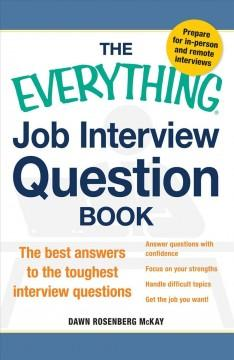 THE EVERYTHING JOB INTERVIEW QUESTION BOOK : THE BEST ANSWERS TO THE TOUGHEST INTERVIEW QUESTIONS