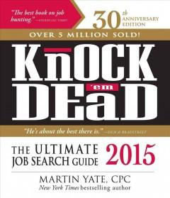KNOCK 'EM DEAD 2015 : THE ULTIMATE JOB SEARCH GUIDE