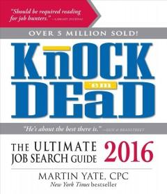 KNOCK 'EM DEAD 2016 : THE ULTIMATE JOB SEARCH GUIDE