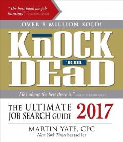 KNOCK 'EM DEAD 2017 : THE ULTIMATE JOB SEARCH GUIDE