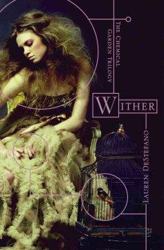 'Wither (The Chemical Garden, #1)' by Lauren DeStefano
