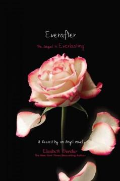 'Everafter (Kissed by an Angel #6)' by Elizabeth Chandler