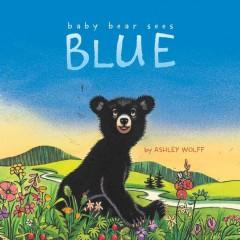 'Baby Bear Sees Blue' by Ashley Wolff