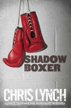 'Shadow Boxer' by Chris Lynch