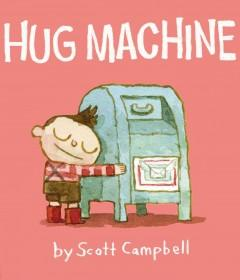 'Hug Machine' by Scott   Campbell