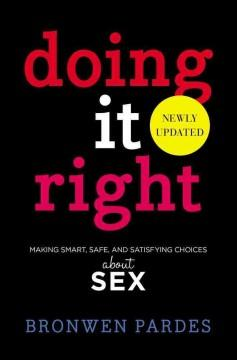 'Doing It Right: Making Smart, Safe, and Satisfying Choices About Sex' by Bronwen Pardes
