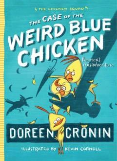 'The Case of the Weird Blue Chicken: The Next Misadventure (Chicken Squad Adventure, #2)' by Doreen Cronin