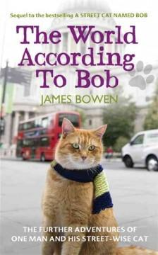 'The World According to Bob: The Further Adventures of One Man and His Street-wise Cat' by James   Bowen