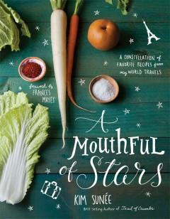 'A Mouthful of Stars: A Constellation of Favorite Recipes from My World Travels' by Kim Sunée
