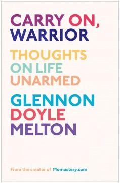 'Carry On, Warrior: Thoughts on Life Unarmed' by Glennon Doyle Melton