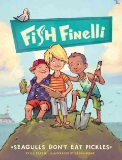 'Seagulls Don't Eat Pickles: Fish Finelli Book 1' by Erica Farber
