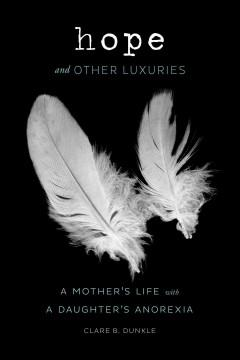 Cover: 'Hope and Other Luxuries: A Mother's Life with a Daughter's Anorexia'