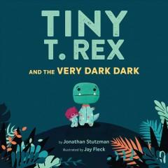 Book Cover: 'Tiny T Rex and the very dark dark'