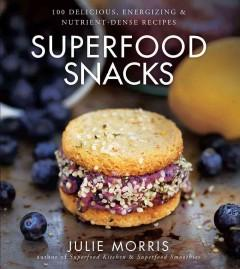 'Superfood Snacks: 100 Delicious, Energizing, & Nutrient-Dense Recipes' by Julie Morris