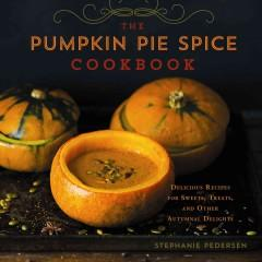 'The Pumpkin Pie Spice Cookbook' by Stephanie Pedersen