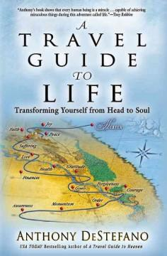 'A Travel Guide to Life: Transforming Yourself from Head to Soul' by Anthony DeStefano