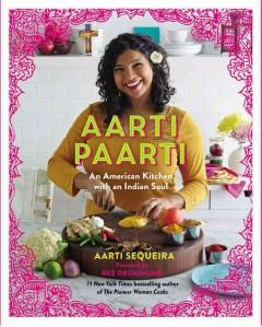 Cover: 'Aarti Paarti: An American Kitchen with an Indian Soul'