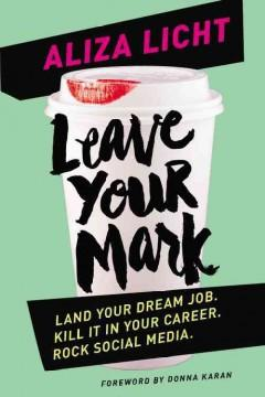 LEAVE YOUR MARK : LAND YOUR DREAM JOB KILL IT IN YOUR CAREER ROCK SOCIAL MEDIA
