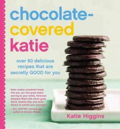 Cover: 'Chocolate-Covered Katie: Over 80 Delicious Recipes That Are Secretly Good for You'
