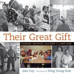 'Their Great Gift: Courage, Sacrifice, and Hope in a New Land'  by  John Coy