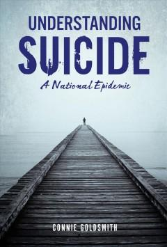 UNDERSTANDING SUICIDE : A NATIONAL EPIDEMIC