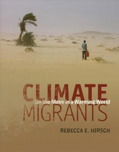 CLIMATE MIGRANTS : ON THE MOVE IN A WARMING WORLD