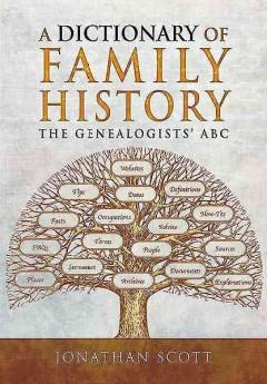 A DICTIONARY OF FAMILY HISTORY : THE GENEALOGISTS' ABC