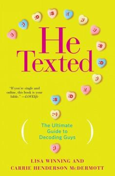 HE TEXTED : THE ULTIMATE GUIDE TO DECODING GUYS