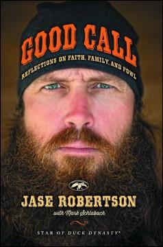 'Good Call: Reflections on Faith, Family, and Fowl' by Jase Robertson