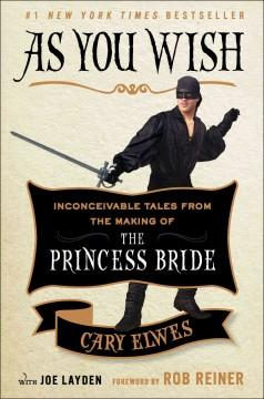 'As You Wish: Inconceivable Tales from the Making of The Princess Bride'  by  Cary Elwes, Joe Layden