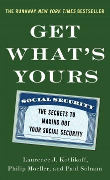 'Get What's Yours: The Secrets to Maxing Out Your Social Security' by Laurence J. Kotlikoff
