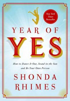 'Year of Yes: How to Dance It Out, Stand In the Sun and Be Your Own Person' by Shonda Rhimes