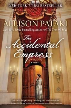 'The Accidental Empress'  by  Allison Pataki